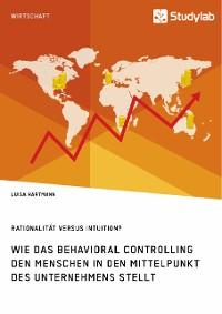 Cover Rationalität versus Intuition? Wie das Behavioral Controlling den Menschen in den Mittelpunkt des Unternehmens stellt