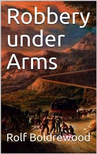 Cover Robbery under Arms / A Story of Life and Adventure in the Bush and in the Australian Goldfields