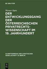 Cover Der Entwicklungsgang der Österreichischen Privatrechtswissenschaft im 19. Jahrhundert