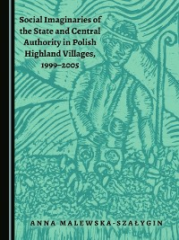 Cover Social Imaginaries of the State and Central Authority in Polish Highland Villages, 1999-2005