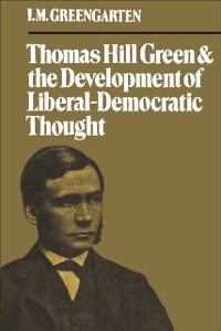 Cover Thomas Hill Green and the Development of Liberal-Democratic Thought