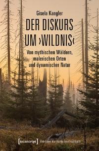 Cover Der Diskurs um 'Wildnis'