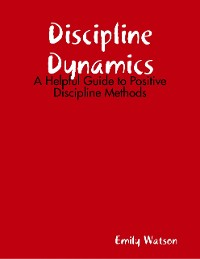 Cover Discipline Dynamics: A Helpful Guide to Positive Discipline Methods