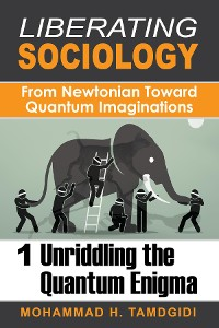 Cover Liberating Sociology: From Newtonian Toward Quantum Imaginations: Volume 1