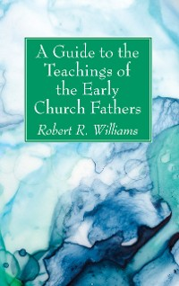 Cover A Guide to the Teachings of the Early Church Fathers