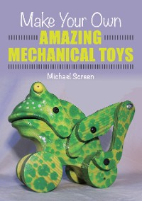 Cover Make Your Own Amazing Mechanical Toys