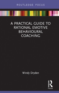 Cover Practical Guide to Rational Emotive Behavioural Coaching