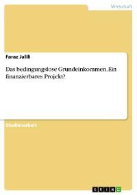 Cover Das bedingungslose Grundeinkommen. Ein finanzierbares Projekt?