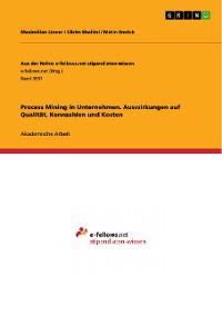 Cover Process Mining in Unternehmen.  Auswirkungen auf Qualität, Kennzahlen und  Kosten
