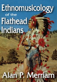 Cover Ethnomusicology of the Flathead Indians