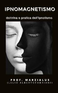 Cover Ipno-magnetismo (dottrina pratica dell'ipnotismo)