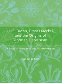 Cover H.G. Bronn, Ernst Haeckel, and the Origins of German Darwinism