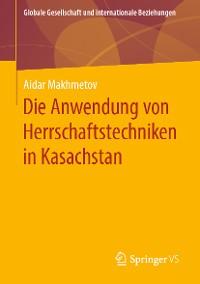 Cover Die Anwendung von Herrschaftstechniken in Kasachstan