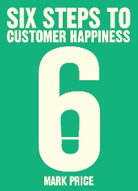 Cover Six Steps to Customer Happiness