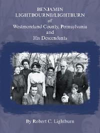 Cover Benjamin Lightbourne/Lightburn of Westmoreland County, Pennsylvania and His Descendants