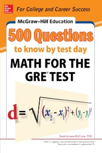 Cover McGraw-Hill Education 500 Questions to Know by Test Day: Math for the GRE  Test