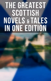 Cover The Greatest Scottish Novels & Tales in One Edition