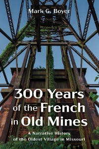 Cover 300 Years of the French in Old Mines