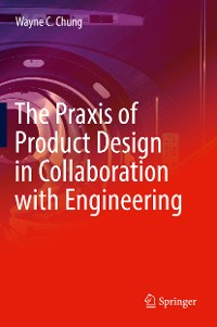 Cover The Praxis of Product Design in Collaboration with Engineering