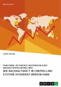 Cover Wie Nachhaltigkeit in Controlling-Systeme integriert werden kann. Funktionen, Instrumente und Prozesse eines Nachhaltigkeitscontrollings