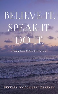Cover Believe It. Speak It. Do It.