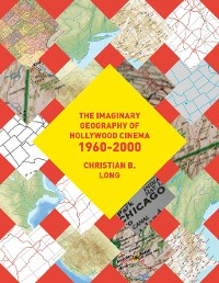 Cover The Imaginary Geography of Hollywood Cinema 1960-2000