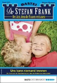 Cover Dr. Stefan Frank 2557 - Arztroman