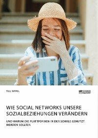 Cover Wie Social Networks unsere Sozialbeziehungen verändern. Und warum die Plattformen in der Schule genutzt werden sollten