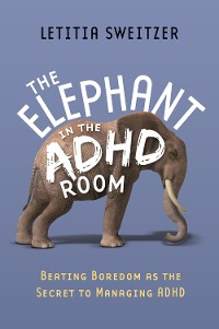 Cover Beating Boredom as the Secret to Managing ADHD
