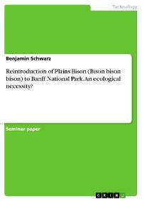 Cover Reintroduction of Plains Bison (Bison bison bison) to Banff National Park. An ecological necessity?