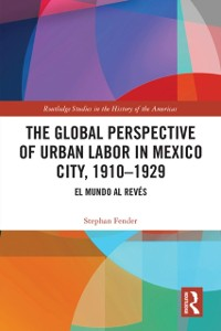 Cover Global Perspective of Urban Labor in Mexico City, 1910-1929