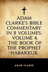 Cover Adam Clarke's Bible Commentary in 8 Volumes: Volume 4, The Book of the Prophet Habakkuk