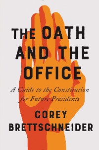 Cover The Oath and the Office: A Guide to the Constitution for Future Presidents