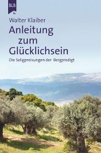 Cover Anleitung zum Glücklichsein