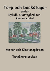 Cover Torp o backstugor under Rykull, Skattegård och Klockaregård