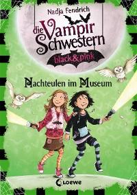 Cover Die Vampirschwestern black & pink 6 - Nachteulen im Museum