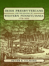 Cover Irish Presbyterians and the Shaping of Western Pennsylvania, 1770-1830