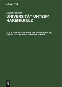 Cover Die Kapitulation der Hohen Schulen, Band 1: Das Jahr 1933 und seine Themen