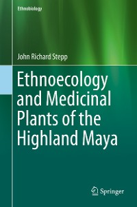 Cover Ethnoecology and Medicinal Plants of the Highland Maya