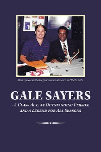 Cover Gale Sayers - a Class Act, an Outstanding Person, and a Legend for All Seasons