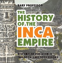 Cover The History of the Inca Empire - History of the World | Children's History Books