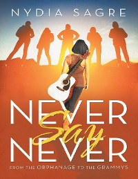 Cover Never Say Never: From the Orphanage to the Grammys