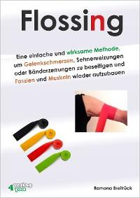 Cover Flossing – eine einfache und wirksame Methode, um Gelenkschmerzen, Sehnenreizungen und Bänderzerrungen zu beseitigen und Faszien und Muskeln wieder aufzubauen