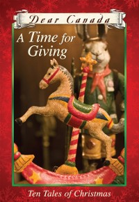 Cover Dear Canada: A Time for Giving: Ten Tales of Christmas