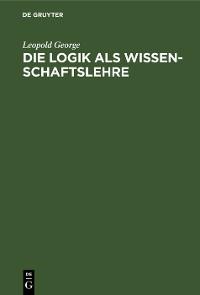 Cover Die Logik als Wissenschaftslehre