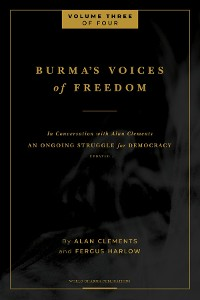 Cover Burma's Voices of Freedom in Conversation with Alan Clements, Volume 3 of 4