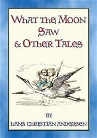 Cover WHAT THE MOON SAW AND OTHER TALES - 45 stories from the pen of H C Andersen