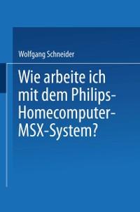 Cover Wie arbeite ich mit dem Philips Homecomputer MSX(TM) - System?