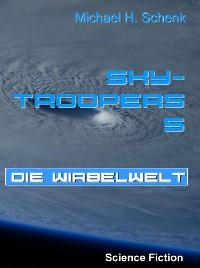 Cover Sky-Troopers 5 - Die Wirbelwelt
