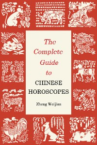 Cover The Complete Guide to Chinese Horoscopes